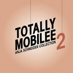 Totally Mobilee: Anja Schneider Collection Vol 2