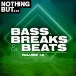 Nothing But... Bass, Breaks & Beats Vol 12