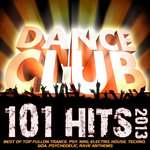 101 Dance Club Hits 2013: Best Of Top Fullon Trance, Psy, NRG, Electro, House, Techno, Goa, Psychedelic, Rave Anthems