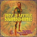 Try A Little Sunshine (The British Psychedelic Sounds Of 1969)