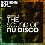 Nothing But... The Sound Of Nu Disco Vol 12