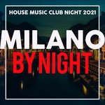 Milano By Night (House Music Club Night 2021)