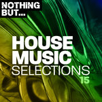 Nothing But... House Selections Vol 15