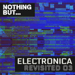 Nothing But... Electronica Revisited Vol 03