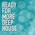 Ready For More Deep House