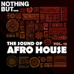 Nothing But... The Sound Of Afro House, Vol 12