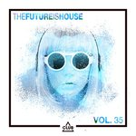 The Future Is House Vol 35