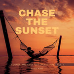 Chase The Sunset (Lounge & Chill Out Collection) Vol 1