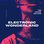Electronic Wonderland (The House Edition) Vol 1