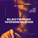Electronic Wonderland (The House Edition) Vol 2
