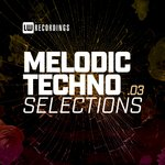 Melodic Techno Selections Vol 03