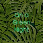 On A Green Night