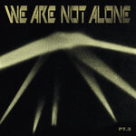 We Are Not Alone - Part 3
