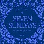 Seven Sundays (Cozy Lounge Tunes) Vol 1