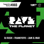 Rave The Planet: Supporter Series Vol 003
