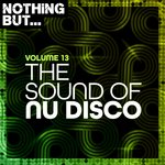 Nothing But... The Sound Of Nu Disco Vol 13