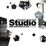 Straight From Studio Vol 1: Wide Spectrum Of Dub Techno