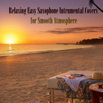 Relaxing Easy Saxophone Intrumental Covers For Smooth Atmosphere