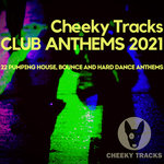 Cheeky Tracks - Club Anthems 2021
