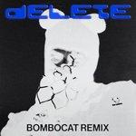 Delete (Explicit BomboCat Remix)