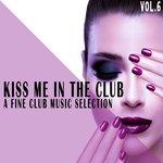 Kiss Me In The Club Vol 6