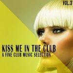 Kiss Me In The Club Vol 3