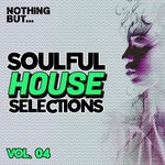 Nothing But... Soulful House Selections Vol 04