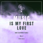 Music Is My First Love (Rare Electronic Pearls) Vol 3