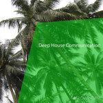 Deep House Communication
