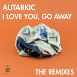 I Love You, Go Away (The Remixes)