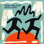 From Belfast With Love Vol 1