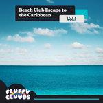Beach Club Escape To The Caribbean Vol 1