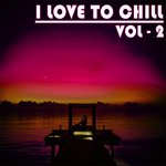 I Love To Chill Vol 2