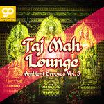 Taj Mah Lounge (Ambient Grooves) Vol 3
