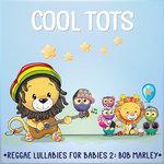 Reggae Lullabies For Babies 2: Bob Marley