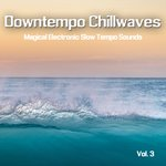 Downtempo Chillwaves Vol 3