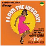 I Love The Reggay!: Early Reggae Sounds From Randy's Records 1969-1970