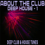 About The Club Deep House - 1 (Deep Club & House Tunes)