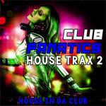 Club Fanatics House Trax 2 (House In Da Club)