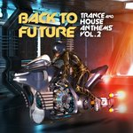 Back To Future, Trance & House Anthems Vol 2