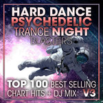 Hard Dance Psychedelic Trance Night Blasters - Top 100 Best Selling Chart Hits + DJ Mix V3 (unmixed tracks)