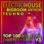 Electro House & Big Room Anthem Techno Top 100 Best Selling Chart Hits & DJ Mix V3