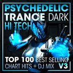 Psychedelic Trance Dark Hi Tech Top 100 Best Selling Chart Hits & DJ Mix V3