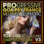 Progressive Goa Psy Trance Melodic & Euphoric Top 100 Best Selling Chart Hits & DJ Mix V3