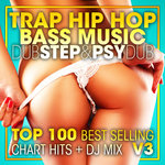 Trap Hip Hop Bass Music Dubstep & Psy Dub - Top 100 Best Selling Chart Hits + DJ Mix V3 (unmixed tracks - Explicit)