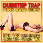 Dubstep Trap Funk Bass Crunk - Top 100 Best Selling Chart Hits + DJ Mix V3 (unmixed tracks) (Explicit)