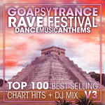 Goa Psy Trance Rave Festival Dance Music Anthems Top 100 Best Selling Chart Hits & DJ Mix V3