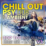 Chill Out Psy Dub & Ambient Top 100 Best Selling Chart Hits + DJ Mix V3