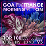 Goa Psy Trance Morning Fullon Top 100 Best Selling Chart Hits & DJ Mix V3