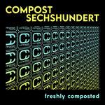 Compost Sechshundert: Freshly Composted